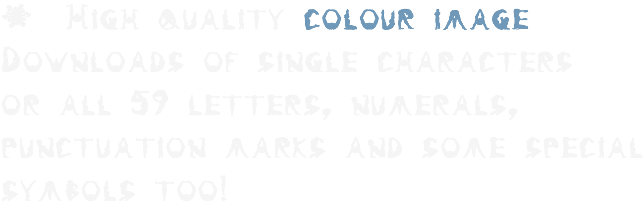 High quality colour image Downloads of single characters or all 59 letters, numerals, punctuation marks and some special symbols too!
